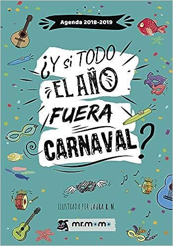 Agenda 2018-2019. ¿y Si Todo El Año Fuera Carnaval? por Laura R. N. epub