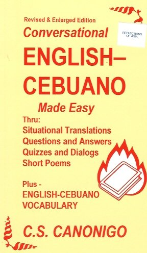 2001 Enlarged Edition; Conversational English-Cebuano Made Easy Thru: Situational Translations, Questions and Answers, Quizzes and Dialogues, Short Poems , Plus English-Cebuano Vocabulary