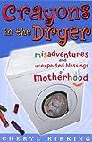 Crayons in the Dryer, Cheryl Kirking, 0781441765