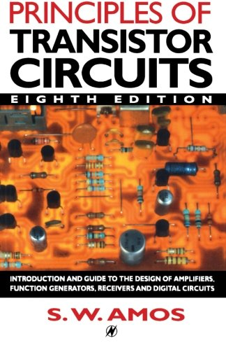 - Principles of Transistor Circuits, Eighth Edition: Introduction and guide to the design of amplifiers, function generators, receivers and digital circuits