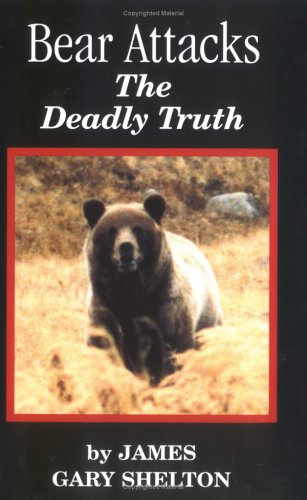 Bear Attacks: The Deadly Truth