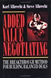 Added Value Negotiating : The Breakthrough Method for Building Balanced Deals, Albrecht, Karl and Albrecht, Steven W., 155623967X