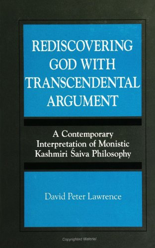 Rediscovering God With Transcendental Argument : A Contemporary Interpretation of Monistic Kashmiri Saiva Philosophy (Suny Series) (Hinduism And Buddhism Share A Belief In)