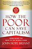 How the Poor Can Save Capitalism: Rebuilding the Path to the Middle Class by John Hope Bryant (2014) Hardcover