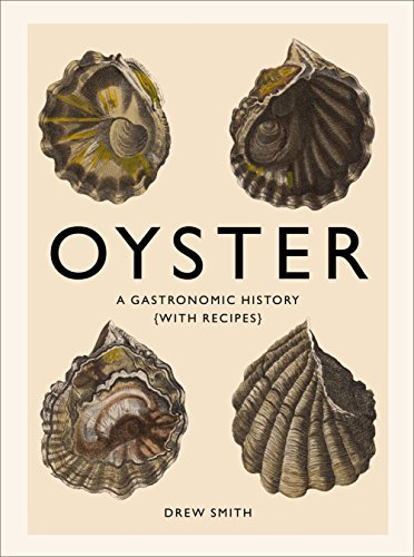 Oyster: A Gastronomic History (with Recipes) by Drew Smith (2015-10-06)