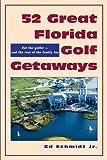 52 Great Flordia Golf Getaways, Edward Schmidt, 1561642606