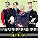 Cabin Pressure: The Complete Series 3 Radio/TV von John Finnemore Gesprochen von: Stephanie Cole, Benedict Cumberbatch, Roger Allam, John Finnemore