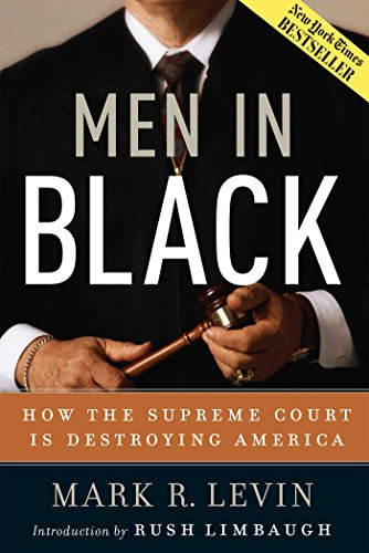 Book cover from Men in Black: How the Supreme Court Is Destroying America by Mark R. Levin
