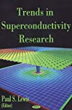 Trends in Superconduct. Researc, Paul S. Lewis, 1594540586
