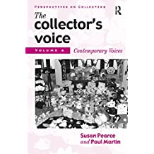 The Collector's Voice: Critical Readings in the Practice of Collecting: Volume 4: Contemporary Voices (Perspectives on Collecting)