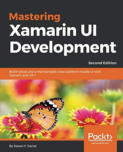 Mastering Xamarin UI Development: Build robust and a maintainable cros...