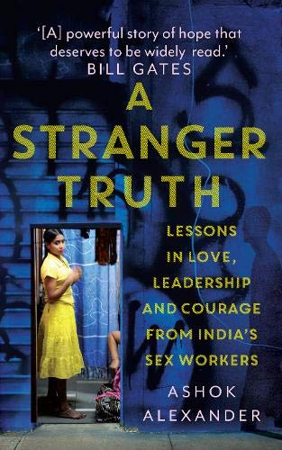 Buy A Stranger Truth: Lessons in Love, Leadership and Courage from India's  Sex Workers Book Online at Low Prices in India | A Stranger Truth: Lessons  in Love, Leadership and Courage from