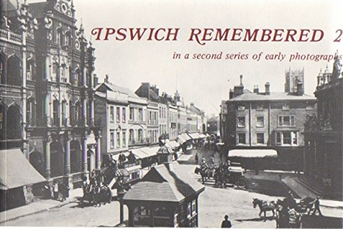 (Ipswich Remembered 2 in Victorian an Edwardian Photographs)