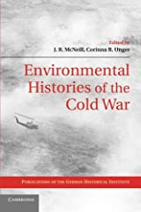Environmental Histories of the Cold War (Publications of the German Historical Institute) Paperback