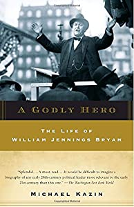 A Godly Hero: The Life of William Jennings Bryan from Anchor