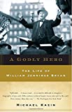 img - for A Godly Hero: The Life of William Jennings Bryan book / textbook / text book