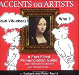 Accents on Artists: A Fact-Filled Pronunciation Guide to Over 800 Artist's Names