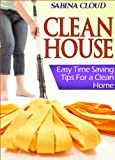 Clean House: Easy Time Saving Tips for a Clean Home