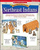 Northeast Indians: Reproducible Models That Help Students Build Content Area Knowledge and Vocabulary and Learn About the Traditional Life of Native American Peoples (Easy Make & Learn Projects)