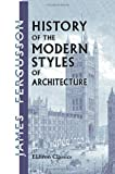 History of the Modern Styles of Architecture, Fergusson, James, 1421257947