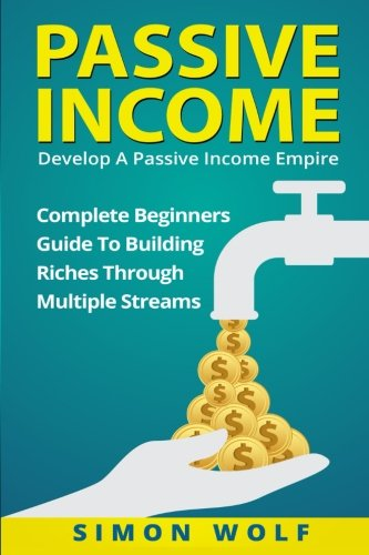 5109Qg1cVLL - Passive Income: Develop A Passive Income Empire: Complete Beginners Guide To Building Riches Through Multiple Streams