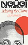 Moving the Centre: The Struggle for Cultural Freedoms (Studies in African Literature (Hardcover))