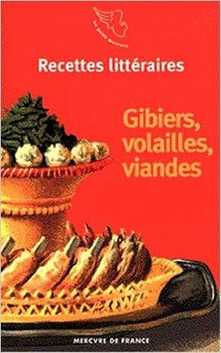 Recettes littéraires, IV:Gibiers, volailles, viandes pdf