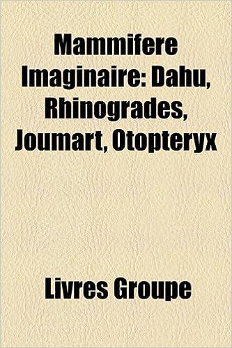 Livre gratuits en ligne Mammifere Imaginaire: Dahu, Rhinogrades, Joumart, Otopteryx pdf ebook