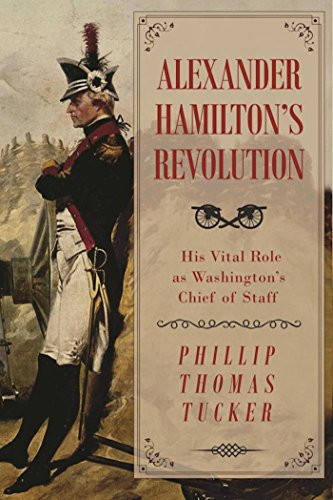 Alexander Hamilton's Revolution: His Vital Role as Washington's Chief of Staff cover