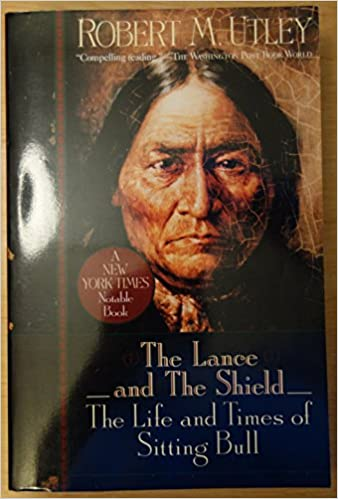 Lance And The Shield The Life And Times Of Sitting Bull Robert M