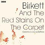 Birkett and the Red Stains on the Carpet: A BBC Radio 4 dramatisation | Caroline Stafford,David Stafford