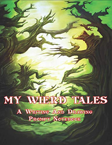 My Weird Tales A Writing And Drawing Prompt Notebook: Writing Prompt Journal for Halloween, Creativity and Fun