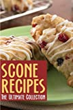 ultimate recipe collection - Scone Recipes: The Ultimate Collection