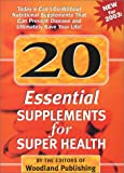 20 Essential Supplements for Super Health, Woodland Publishing, 1580543596