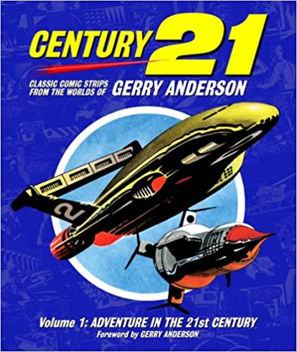Century 21: Classic Comic Strips from the Worlds of Gerry Anderson Volume 1: v. 1