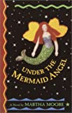 Under the Mermaid Angel, Martha A. Moore, 0375895078