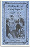 Cooking in the Young Republic, 1780-1850, Patricia B. Mitchell, 0925117579