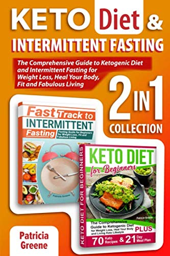 Keto Diet and Intermittent Fasting (2-in-1 Collection): The Comprehensive Guide to Ketogenic Diet and Intermittent Fasting for Weight Loss, Heal Your Body, Fit and Fabulous Living
