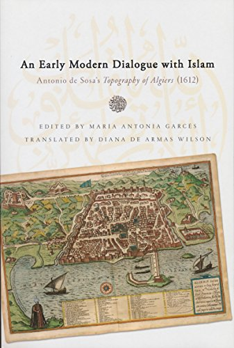 An Early Modern Dialogue with Islam: Antonio de Sosa's Topography of Algiers (1612) (History, Languages, and Cultures of the Spanish and Portuguese Worlds) by University of Notre Dame Press