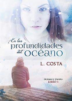 En las profundidades del océano (Bilogia Océano y Viento nº 1) (Spanish Edition) by [Costa, L.]