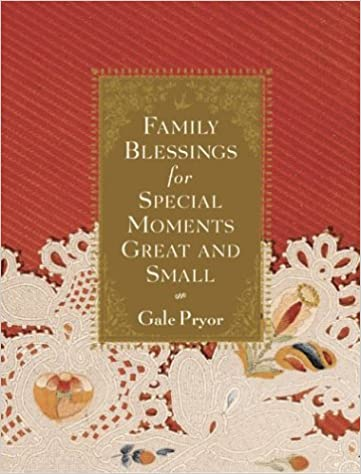 Family Blessings for Special Moments Great and Small: Gale Pryor