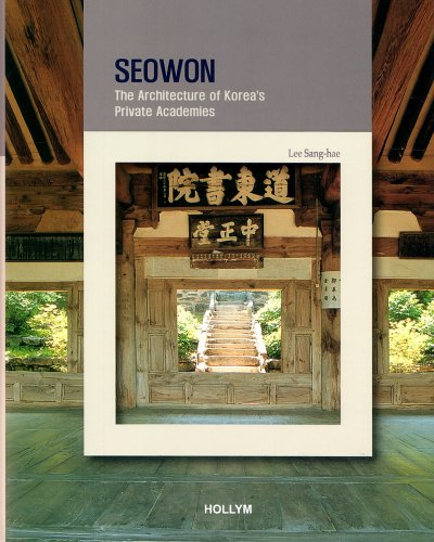 Seowon: The Architecture of Korea's Private Academies (Korean Culture Series #2)