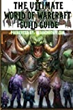 The Ultimate World of Warcraft Guild Guide, Josh Abbott, 1479107131