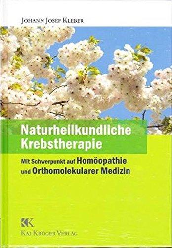 Naturheilkundliche Krebstherapie: Mit Schwerpunkt auf Homöopathie und Orthomolekularer Medizin