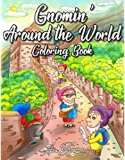 Gnomin' Around The World: An Adorable Gnome Coloring Book For Adults Featuring Cute Gnomes At Iconic Locations Around the World!