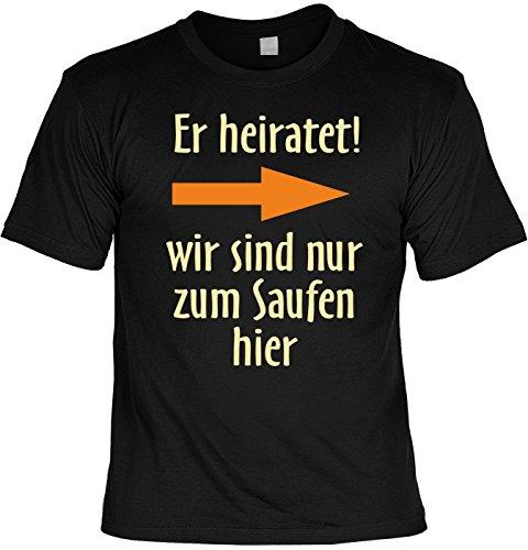 T-Shirt - Er heiratet - Wir sind nur zum Saufen hier - lustiges Sprüche Shirt als Geschenk für den Junggesellenabschied