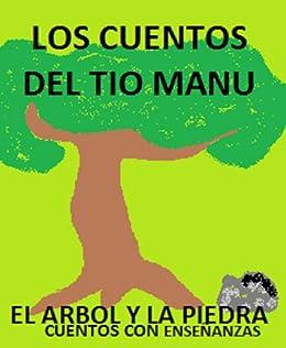 El árbol y la piedra. Los cuentos del tito Manu- Cuentos con ...