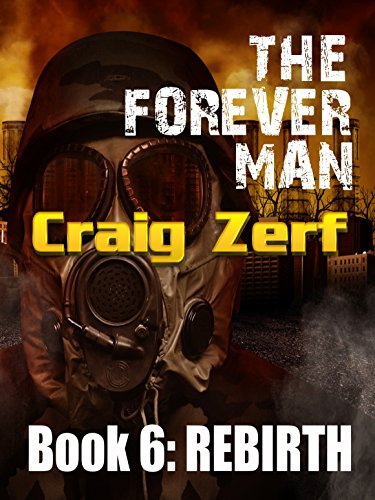 The Forever Man 6 - Dystopian Apocalypse Adventure: Book 6: Rebirth by [Zerf, Craig]