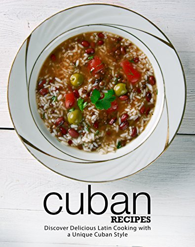 Cuban Recipes: Discover Delicious Latin Cooking with a Unique Cuban Style by BookSumo Press