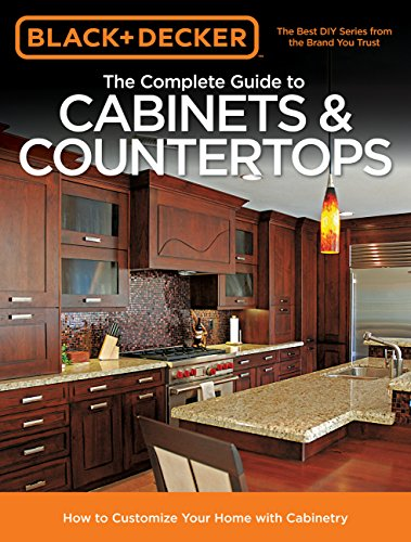 Black & Decker The Complete Guide to Cabinets & Countertops: How to Customize Your Home with Cabinetry (Black & Decker Complete Guide)